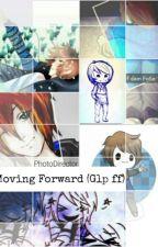 Moving Forward (Glp Ff)  by Mysteriefreak