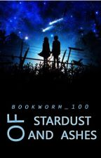 Of Stardust And Ashes by Bookworm_100