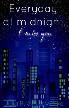 Everyday at midnight {I miss you} by MissWolke