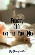 Fujoshi, CEO, and the Poor Man (Selesai!!) by Human_Die