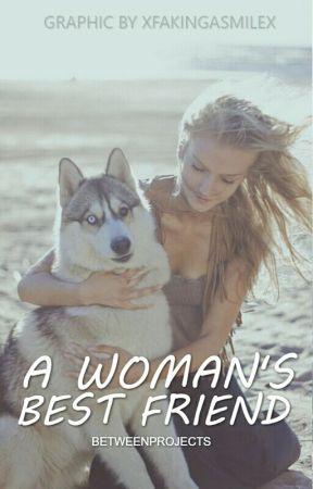 A Woman's Best Friend by BetweenProjects