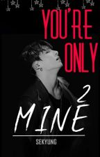 You're Only Mine 2 : The Marriage RULES by SeKyung