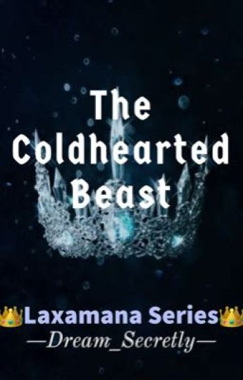 LAXAMANA S1: The Coldhearted Beast {Ark Gabriel Laxamana} -COMPLETED