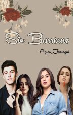 Sin Barreras  (Camren/Laucy/Shawmila) by Agron_Jauregui