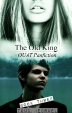 The Old King ~OUAT Panfiction (Book 3) by ReverieOfYou