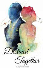 Destined Together by harleyjamesstark