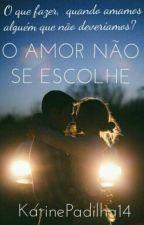 O Amor Não Se Escolhe by KarinePadilha14