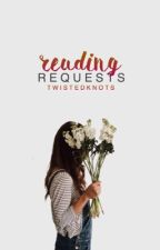 Reading Requests | open by twistedknots