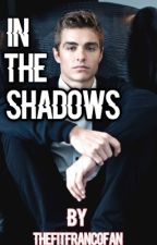 In The Shadows (Dave Franco) [DISCONTINUED BECAUSE I HAVE NO IDEAS] by thefitfrancofan
