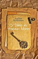 O Diário do Homem Morto by ArthurAnthones
