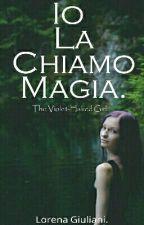 Io La Chiamo Magia. (#Wattys2016)(IN REVISIONE) by Lolalg12