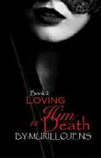 Loving Him Is Death Book 2 [COMPLETED] by colynnik