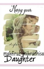 Marry Your Daughter by Mahfiruz_Mihrunnisa