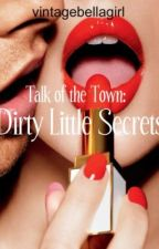 Talk of The Town: Dirty Little Secrets by vintagebellagirl