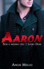 Aarón - Série Sob o Mesmo Céu #2 -  (AMOSTRA) DISPONÍVEL NA AMAZON by AngieMello1