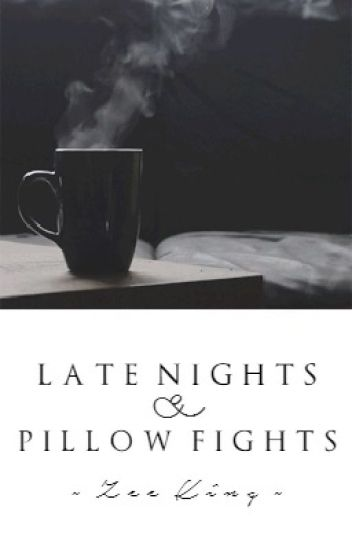 Late Nights & Pillow Fights