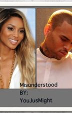 Misunderstood.(Ciara and Chris Brown lovestory) by YouJusMight