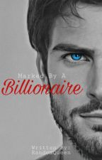 Marked By A Billionaire (UnderEditing/Slow Update) by EumaelynEnejosa_18
