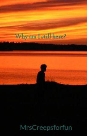 Why am I still here? by MrsCreepsforfun