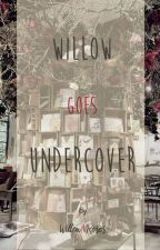 Willow Goes Undercover by WillowNRoses
