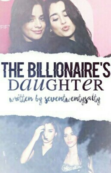 The Billionaire's Daughter (Camren) {On Hold}
