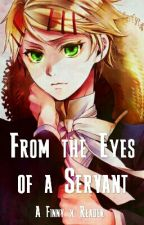 From the Eyes of a Servant [Finny x Reader] by AmeliaIsChill