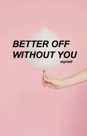 better off without you » niam ✓ by myniall