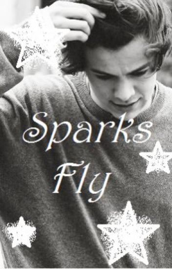 Sparks Fly (A Harry Styles Fanfic)