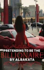 Pretending To Be The Billionaire  by everydayhue