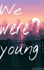 We Were Young by stupidfeels