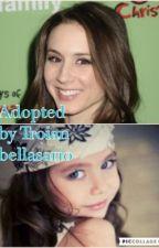 Adopted by Troian bellasario  by ellsbells1230