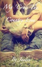 My 'Cross The Country Love by JaydenStarkey