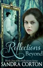 Reflections Beyond (Book 1) This story is now published so sample only by SandraCorton