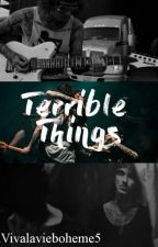 Terrible Things by celmustdie