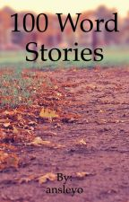 100 word stories  by ansleyo