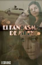El Fantasma De Mi Ex by Destino100