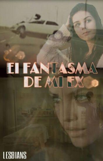 El Fantasma De Mi Ex (PAUSADA)
