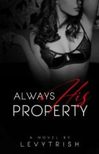 Always His Property [On-Going] #Wattys2017 by -HONEYBABE-