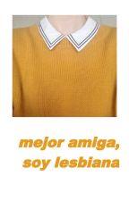 ¡! mejor amiga, soy lesbiana by imaginadragones