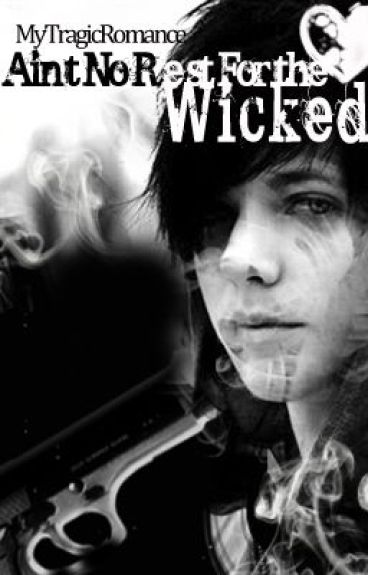 Ain't No Rest For The Wicked((ON HOLD)) by MyTragicRomance