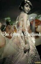 Our Story As Bestfriends by RaizaandMe