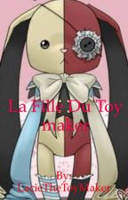 La fille du toy maker  by LacieTheToyMaker