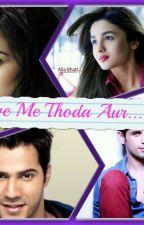 Love Me Thoda Aur by sidshraforever