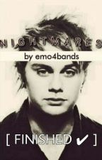 N I G H T M A R E S // M.G.C //[ FINISHED ✔ ] by emo4bands