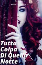 Tutta Colpa Di Quella Notte by Francesca_pitzalis