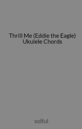 Thrill Me Eddie The Eagle Ukulele Chords Thrill Me Omd With