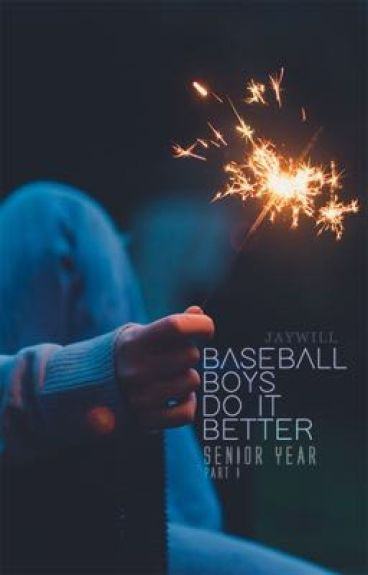 Baseball Boys Do It Better: Senior Year (p a r t   o n e) b o o k   t w o