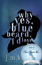 Why Yes, Bluebeard, I'd Love To - Coming Down April 30, 2018 by JessicaBFry