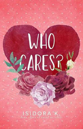 Who Cares? {Editing}{On Hold} by IsidoraGirac
