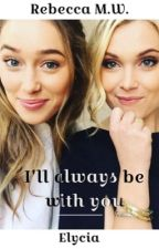 I'll always be with you - Elycia by RebeccaMW